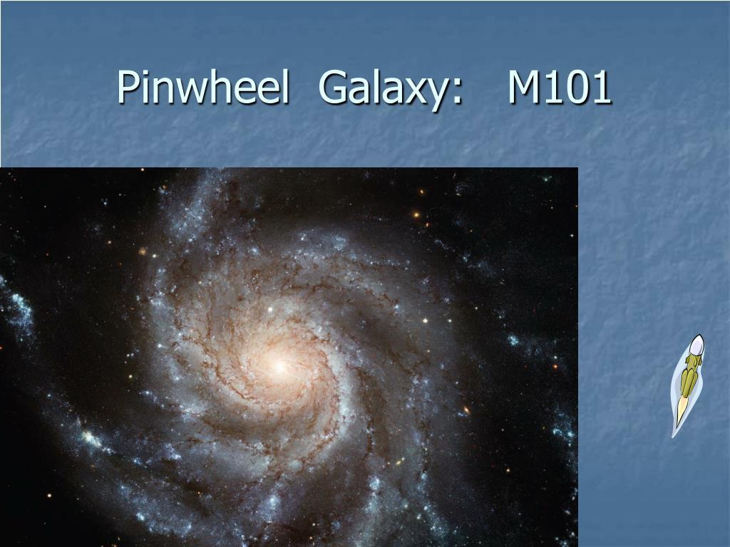 Pinwheel  Galaxy:   M101