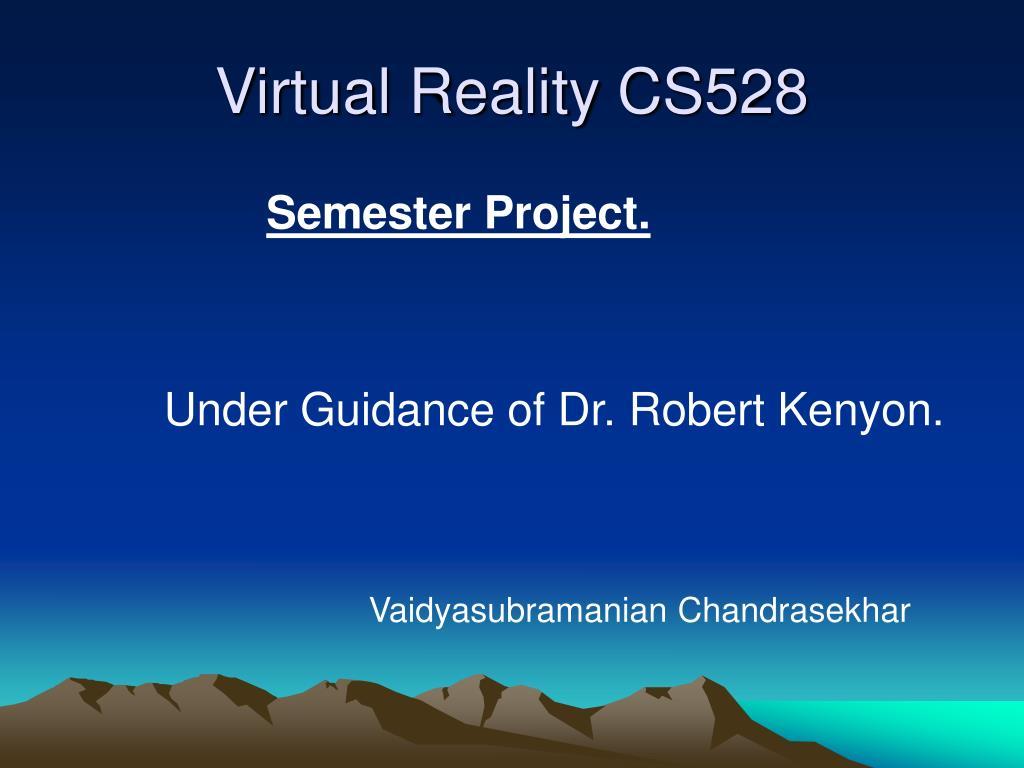 Virtual Reality CS528