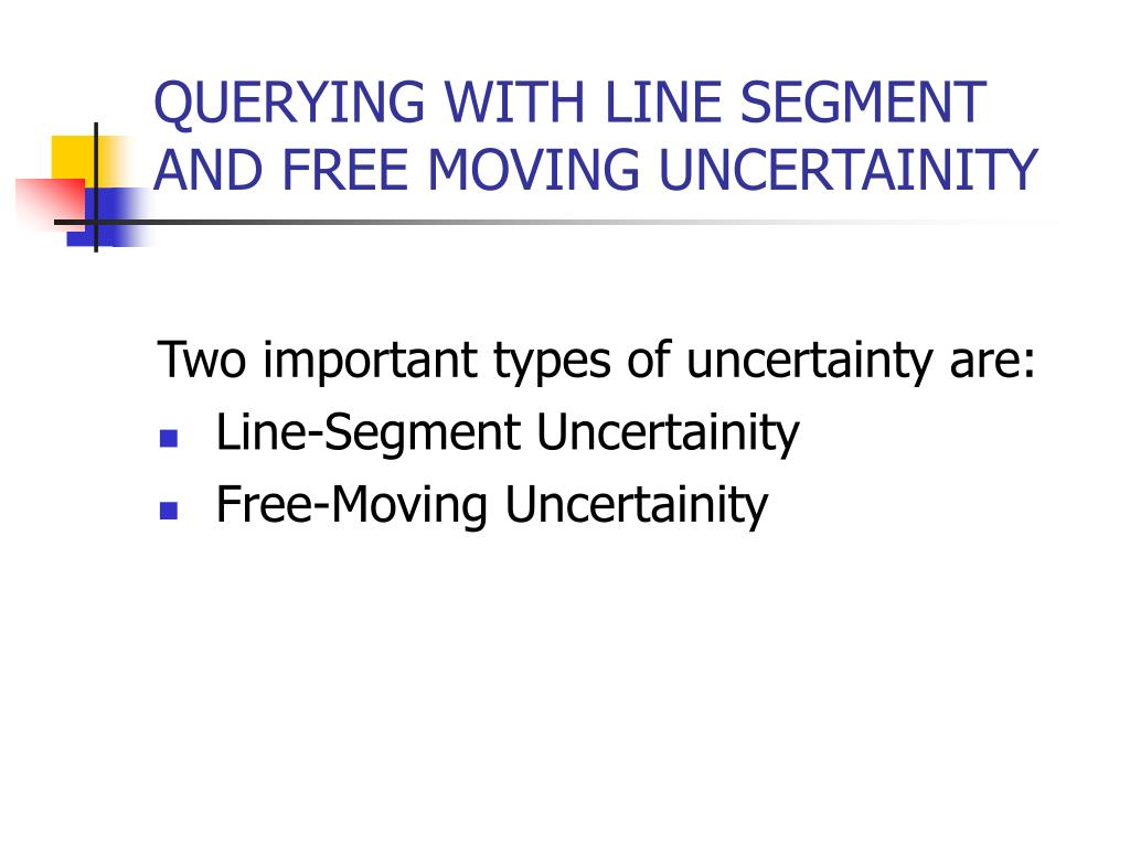 QUERYING WITH LINE SEGMENT AND FREE MOVING UNCERTAINITY