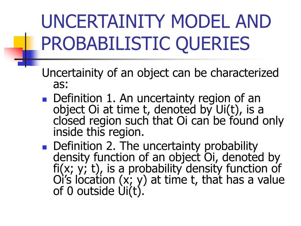 UNCERTAINITY MODEL AND PROBABILISTIC QUERIES