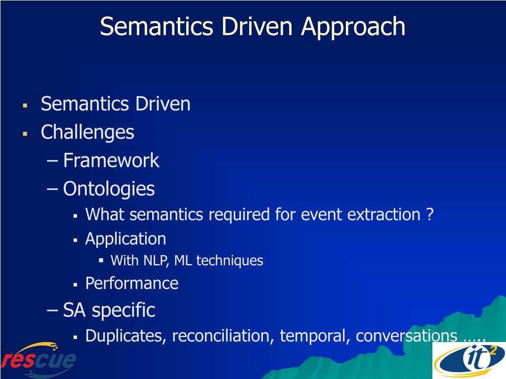 Semantics Driven Approach
