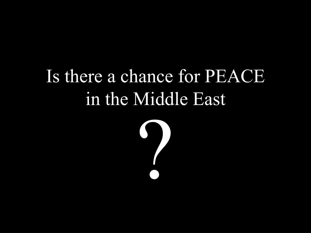Is there a chance for PEACE