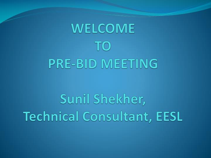 Welcome to pre bid meeting sunil shekher technical consultant eesl