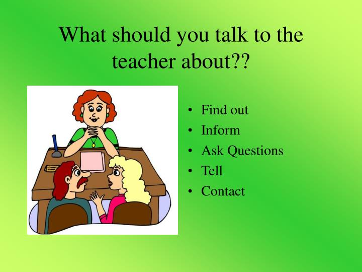 What should you talk to the teacher about??