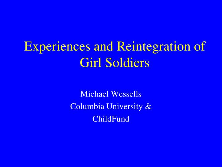 Experiences and reintegration of girl soldiers