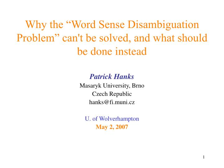 Why the word sense disambiguation problem can t be solved and what should be done instead