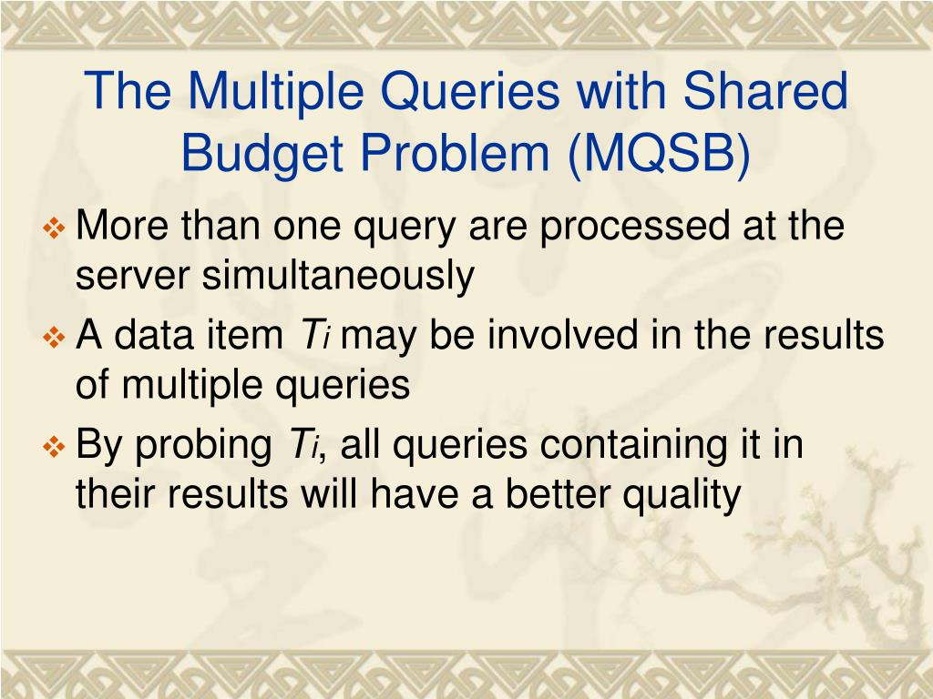 The Multiple Queries with Shared Budget Problem (MQSB)
