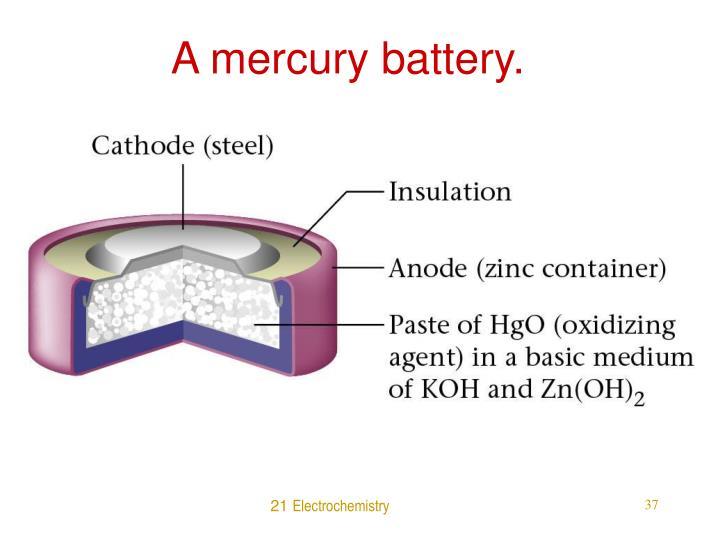 A mercury battery.