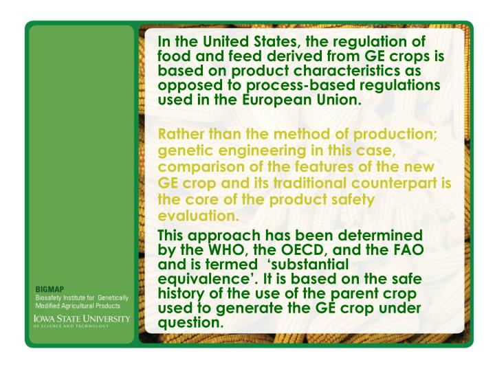 In the United States, the regulation of food and feed derived from GE crops is based on product char...