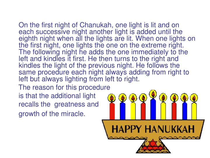 On the first night of Chanukah, one light is lit and on each successive night another light is a...