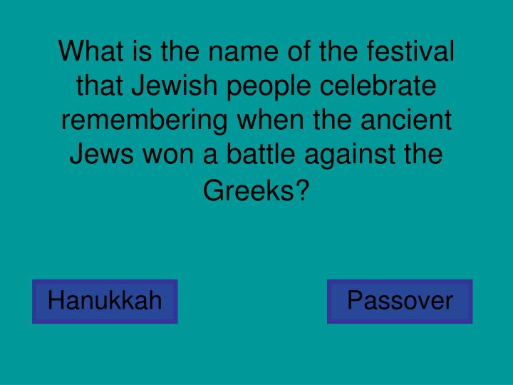 What is the name of the festival that Jewish people celebrate remembering when the ancient Jews won ...