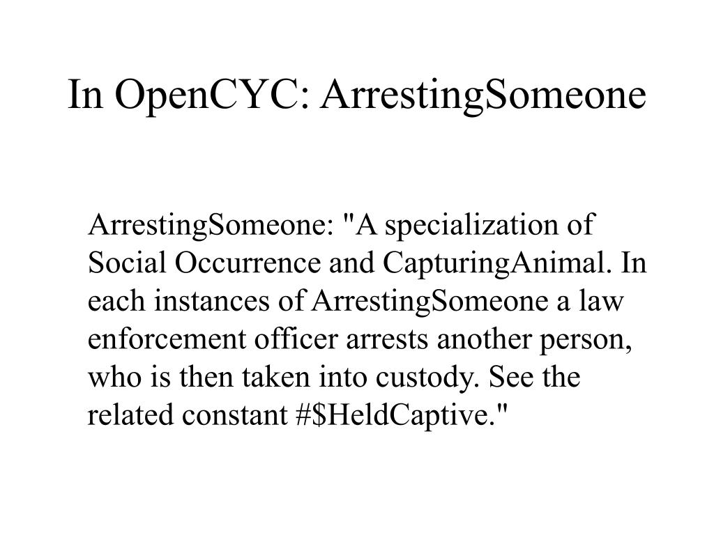 In OpenCYC: ArrestingSomeone