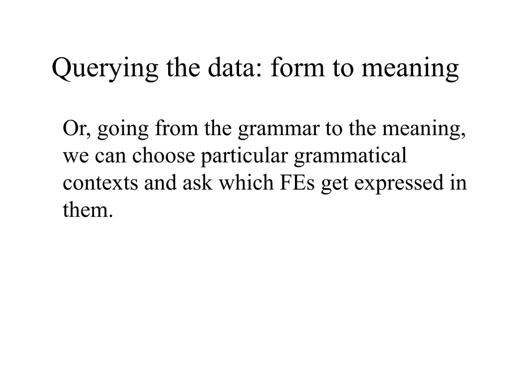 Querying the data: form to meaning