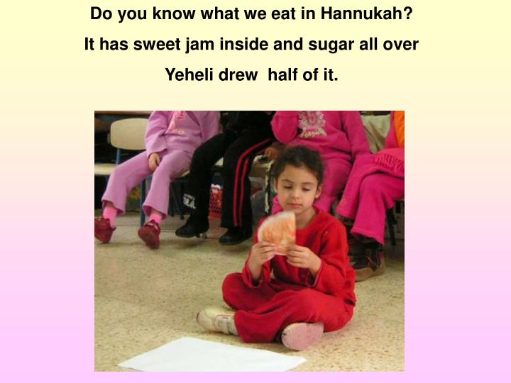 Do you know what we eat in Hannukah?