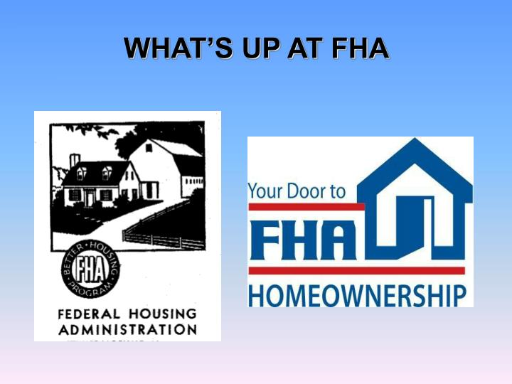 WHAT'S UP AT FHA