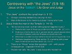 controversy with the jews 5 9 18 jesus on the sabbath life giver and judge