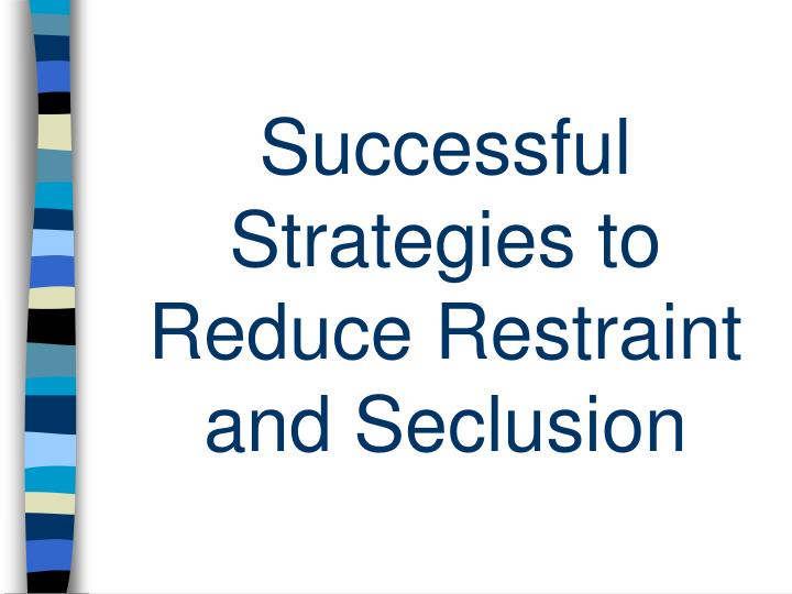 Successful Strategies to Reduce Restraint and Seclusion