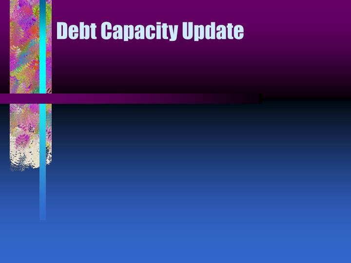 Debt capacity update