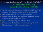 ii jesus authority of his word 4 43 5 47 3 rd discourse 5 9b 47 jesus the son of god 5 19 30