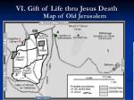 vi gift of life thru jesus death map of old jerusalem