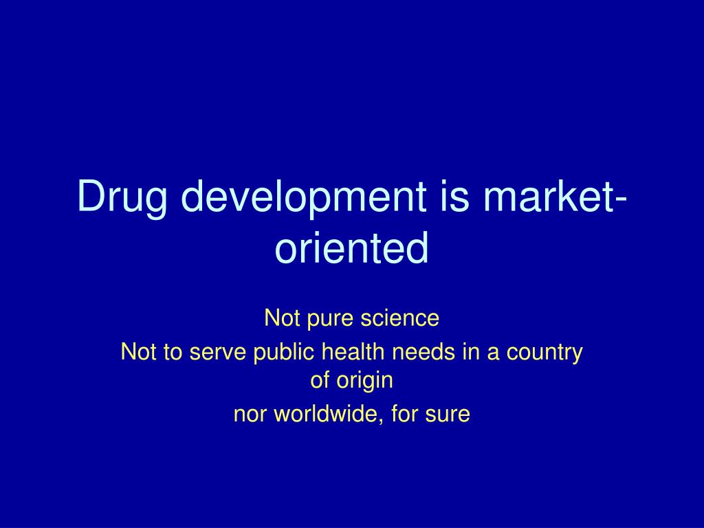 Drug development is market-oriented