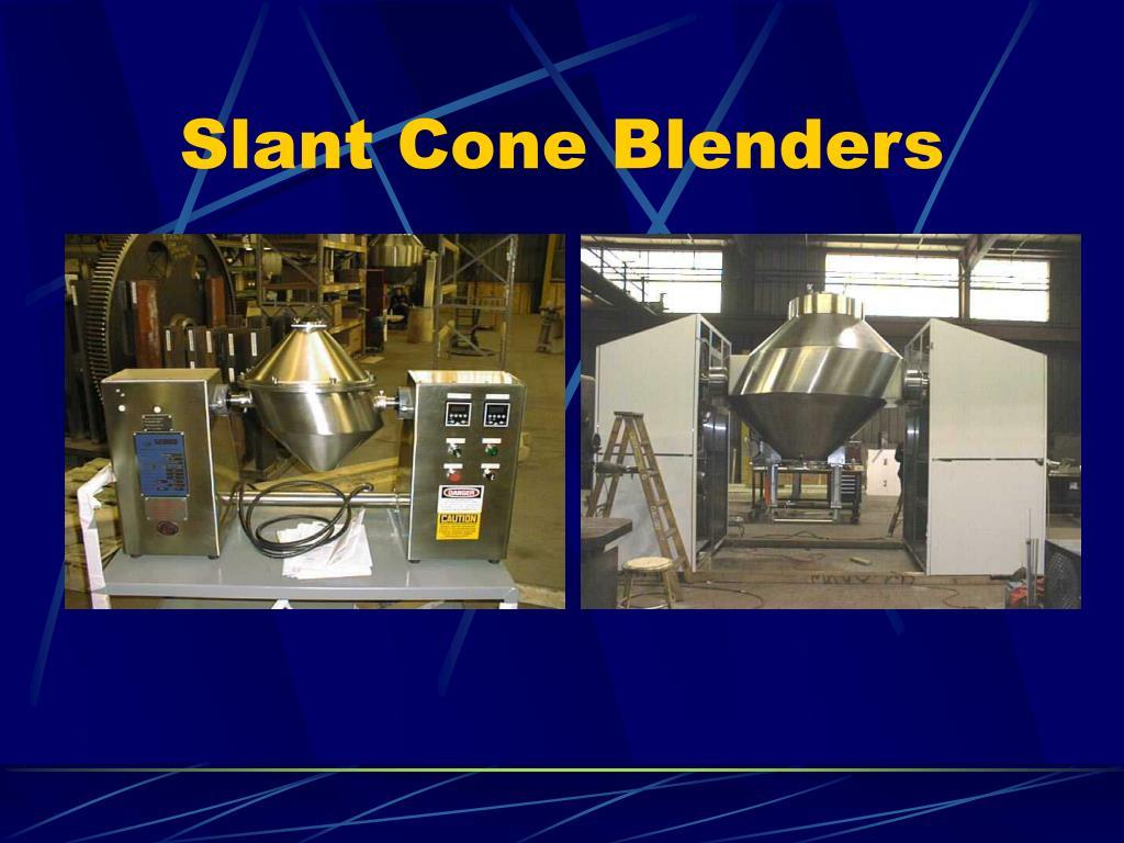 Slant Cone Blenders
