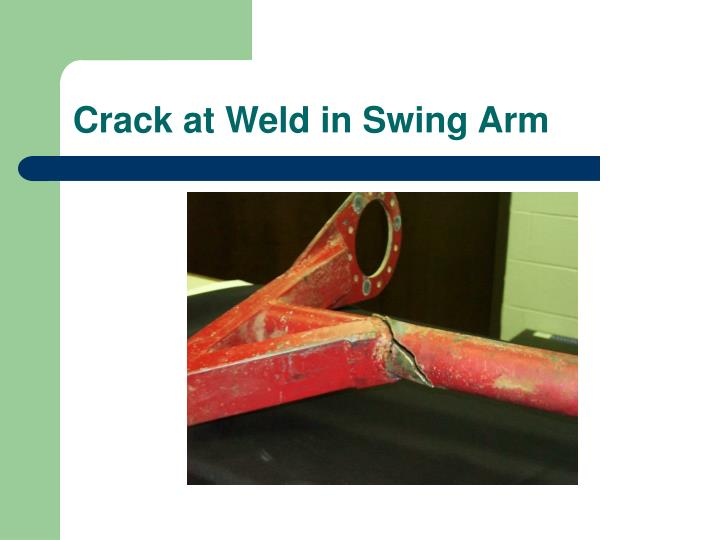 Crack at Weld in Swing Arm