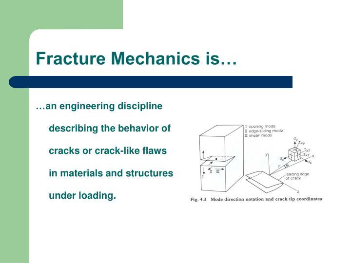 Fracture Mechanics is…
