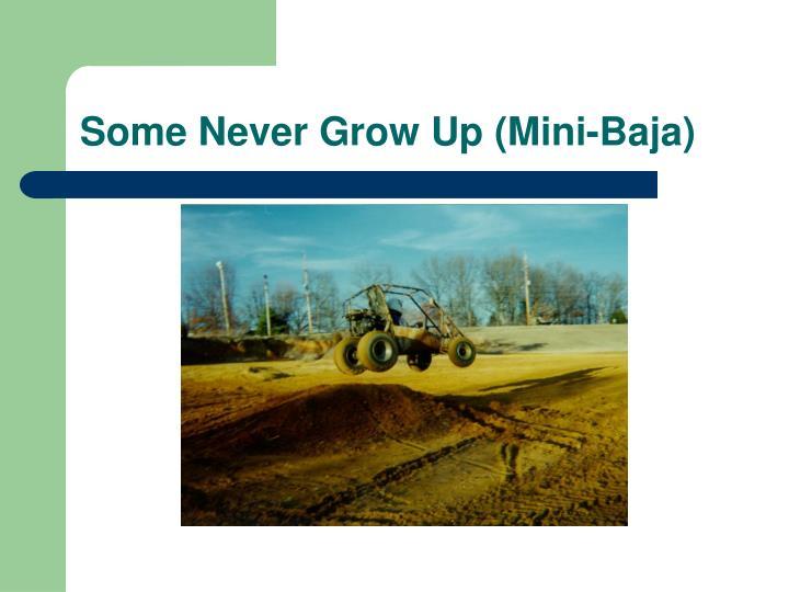 Some Never Grow Up (Mini-Baja)