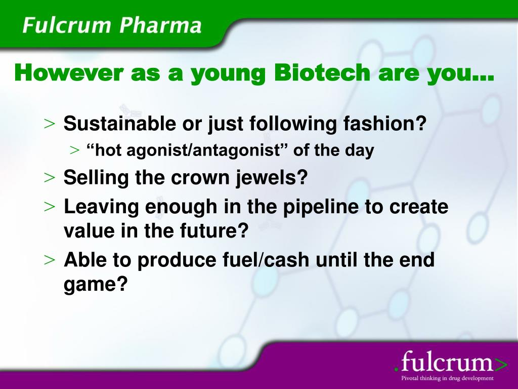 However as a young Biotech are you…