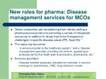new roles for pharma disease management services for mcos