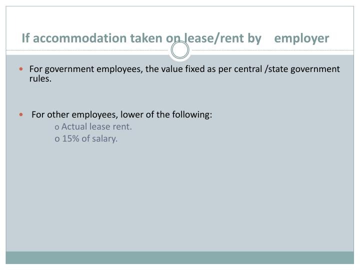 If accommodation taken on lease/rent by    employer