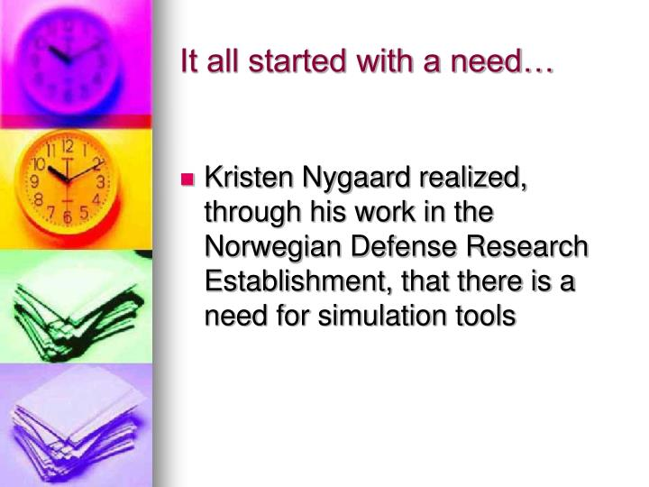 It all started with a need