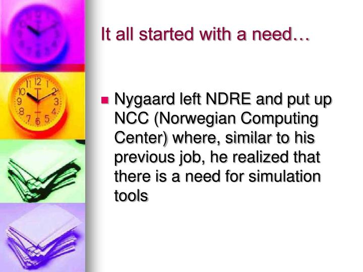 It all started with a need1