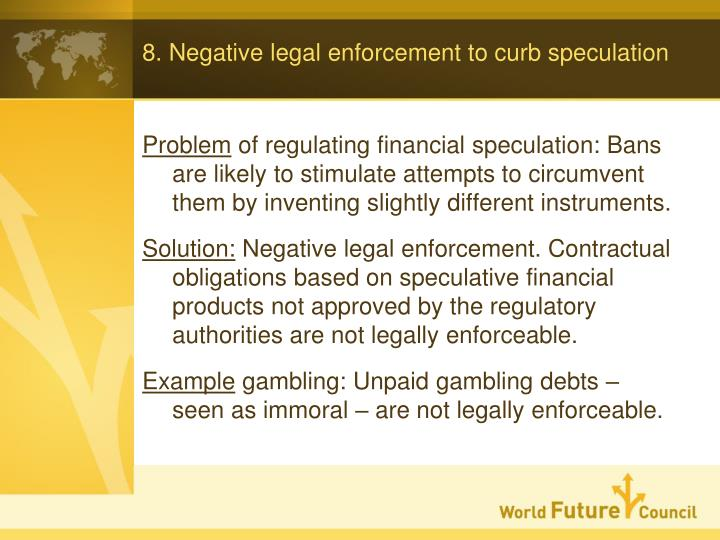 8. Negative legal enforcement to curb speculation