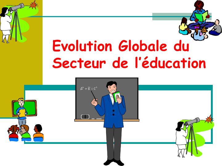Evolution Globale du Secteur de l'éducation