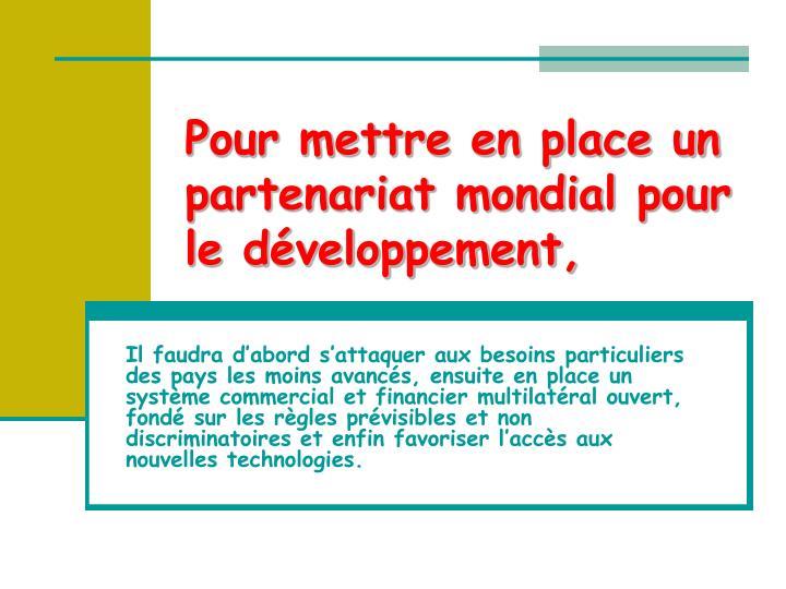 Pour mettre en place un partenariat mondial pour le développement,