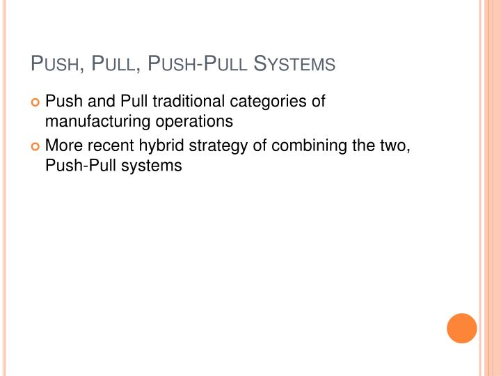 Push, Pull, Push-Pull Systems