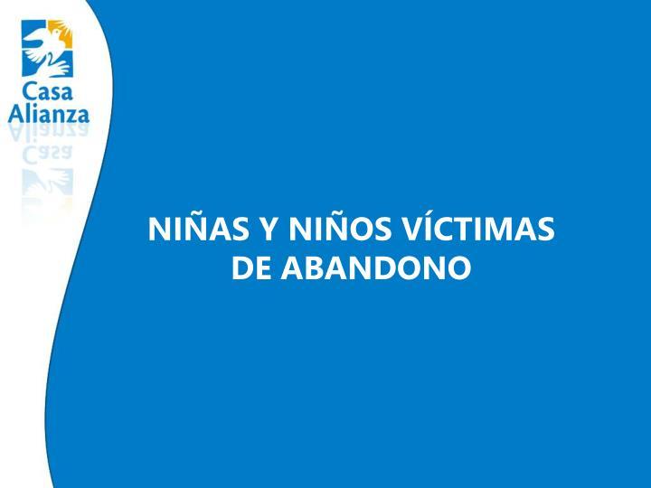 NIÑAS Y NIÑOS VÍCTIMAS                          DE ABANDONO