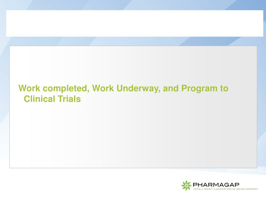 Work completed, Work Underway, and Program to Clinical Trials