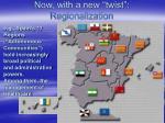now with a new twist regionalization