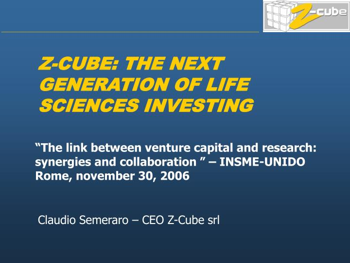 Z-CUBE: THE NEXT GENERATION OF LIFE SCIENCES INVESTING
