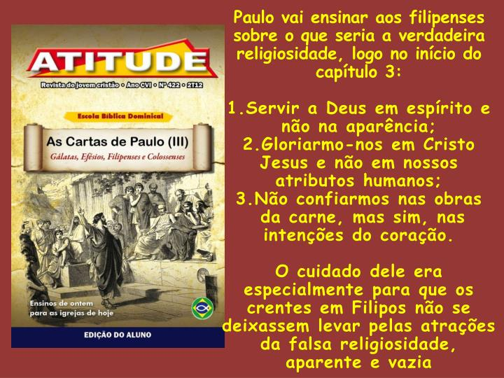 Paulo vai ensinar aos filipenses sobre o que seria a verdadeira religiosidade, logo no início do capítulo 3: