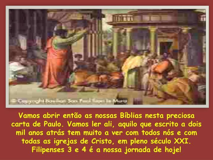 Vamos abrir então as nossas Bíblias nesta preciosa carta de Paulo. Vamos ler ali, aquilo que escrito a dois mil anos atrás tem muito a ver com todos nós e com todas as igrejas de Cristo, em pleno século XXI.