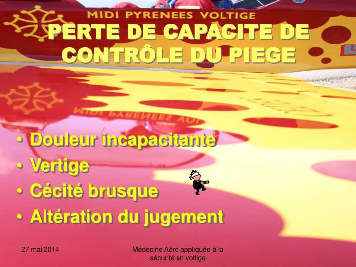 PERTE DE CAPACITE DE CONTRÔLE DU PIEGE