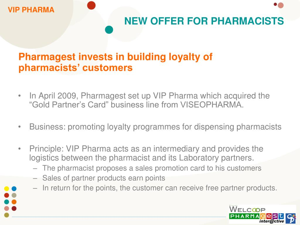 "In April 2009, Pharmagest set up VIP Pharma which acquired the ""Gold Partner's Card"" business line from VISEOPHARMA."