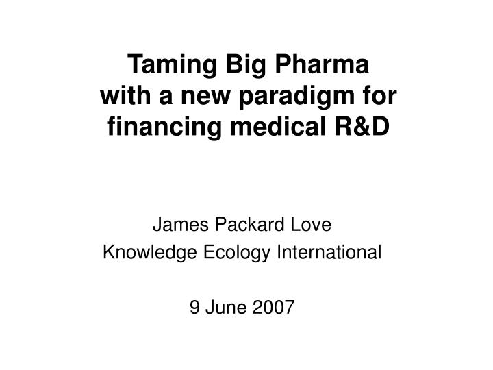 Taming big pharma with a new paradigm for financing medical r d