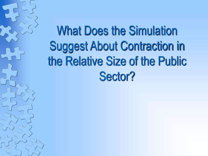 What Does the Simulation  Suggest About Contraction in the Relative Size of the Public Sector?
