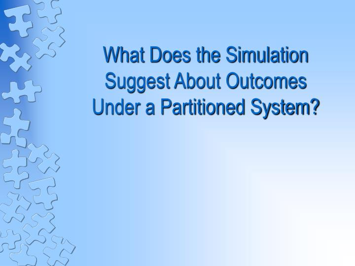 What Does the Simulation Suggest About Outcomes