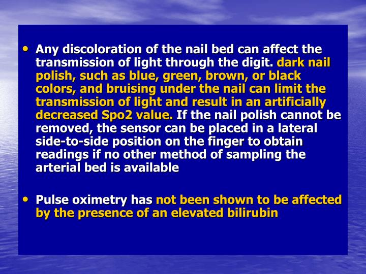 Any discoloration of the nail bed can affect the transmission of light through the digit.